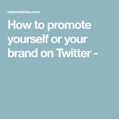How to promote yourself or your brand on Twitter -