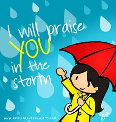 I will praise You in the storm
