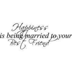 happiness is being married to ur best friend