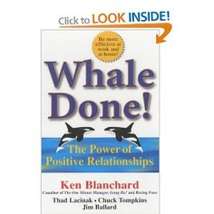 Whale Done!: The Power of Positive Relationships: Amazon.co.uk: Ken Blanchard, Thad Lacinak, Jim Ballard: Books