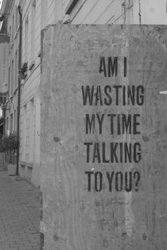 am I wasting my time talking to you? I really need to learn to do this, I seem to worry about others and forget about myself! True Words, Selfies, Graffiti Quotes, Graffiti Wall, Wasting My Time, Bd Comics, Talking To You, No Time For Me, Quotes To Live By