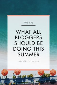 What All Bloggers Should Be Doing This Summer
