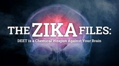The Zika Files: DEET is part of a binary chemical weapon targeting your brain for destruction (VIDEO)  Learn more: http://www.naturalnews.com/055221_DEET_neurotoxin_Zika_virus.html#ixzz4JctwoFL9