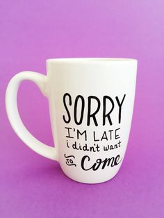 Sorry I'm Late Mug, Funny Mug, Introvert Mug, Sorry I'm Late I Didn't Want To Come, Gifts For Friends, Gifts For Sister, Unique Coffee Mugs by MaxandMitchCo on Etsy https://www.etsy.com/listing/467669151/sorry-im-late-mug-funny-mug-introvert