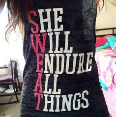 "Get our SWEAT - She Will Endure All Things tank for $20 + Shipping with the code ""strong"" at http://chaseinfinite.com/sweat-she-will-endure-all-things/"