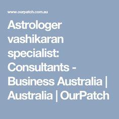 Astrologer vashikaran specialist: Consultants - Business Australia | Australia | OurPatch