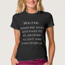 Writer Gets Paid to Make Stuff Up Tshirts