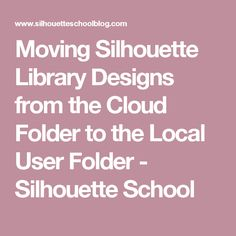 Moving Silhouette Library Designs from the Cloud Folder to the Local User Folder - Silhouette School