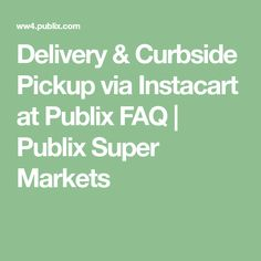 Delivery & Curbside Pickup via Instacart at Publix FAQ Publix Deals, Grocery Delivery Service, Digital Coupons, Shopping Hacks, Pick Up, Marketing