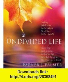 An Undivided Life (9781591793625) Parker J. Palmer , ISBN-10: 1591793629  , ISBN-13: 978-1591793625 ,  , tutorials , pdf , ebook , torrent , downloads , rapidshare , filesonic , hotfile , megaupload , fileserve