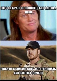 Hard to believe that anyone would actually think that of are military forces. Chris Kyle was a United States Navy SEAL and sniper. Kyle served four tours in the Iraq War and was awarded several commendations for acts of heroism and meritorious service in combat.....Jenner is NO hero!