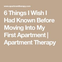 6 Things I Wish I Had Known Before Moving Into My First Apartment | Apartment Therapy