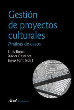Gestión de proyectos culturales : análisis de casos / Lluís Bonet, Xavier Castañer y Josep Font (editores). Ariel, 2009