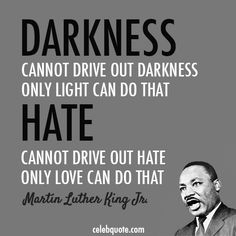 Martin Luther King Jr. Quote (About love light hate darkness)