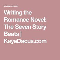 Writing the Romance Novel: The Seven Story Beats   KayeDacus.com