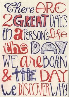 There are two great days in a person's life... [William Barclay]