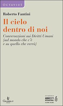 Roberto Fantini, Il cielo dentro di noi. Conversazioni sui Diritti Umani (sul mondo che c'è e su quello che verrà)