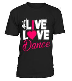 """# Funny Live Love Dance T-shirt .  Special Offer, not available in shops      Comes in a variety of styles and colours      Buy yours now before it is too late!      Secured payment via Visa / Mastercard / Amex / PayPal      How to place an order            Choose the model from the drop-down menu      Click on """"Buy it now""""      Choose the size and the quantity      Add your delivery address and bank details      And that's it!      Tags: This Dancing Dancer T-shirt is the perfect shirt for…"""