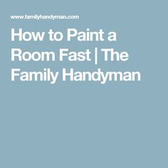 How to Paint a Room Fast | The Family Handyman