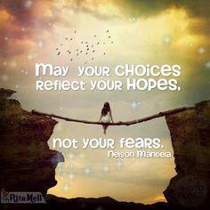May your choices reflect your hopes, not your fears. — Nelson Mandela. Que suas escolhas reflitam suas esperanças, não seus medos. (Livre tradução).