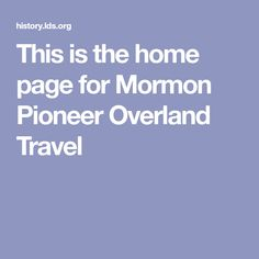 This is the home page for Mormon Pioneer Overland Travel