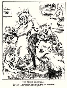 """I haven't had a new hat all year."" --- ""Then sell the kittens and get one."" --- Oh!  Those Husbands! 