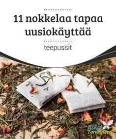 11 nokkelaa tapaa uusiokäyttää teepussit   Teepussit voi käyttää uudelleen, sillä niillä on monia #hyödyllisiä #vaikutuksia. Haluatko oppia lisää teepussien #uusiokäytöstä?  #Mielenkiintoistatietoa