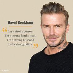 "Celebrity Quote: ""I'm a strong person, I'm a strong family man, I'm a strong husband and a strong father."" – David Beckham"