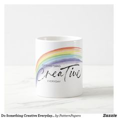 Shop Do Something Creative Everyday Quote With Rainbow Coffee Mug created by PatternPapers. Rainbow Coffee, Modern Mugs, Everyday Quotes, Happy Love, Summer Patterns, Top Gifts, Beauty Quotes, Motivation Inspiration, Positive Quotes