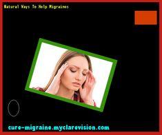 Natural Ways To Help Migraines 143830 - Cure Migraine