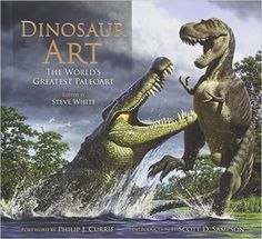 Dinosaur Art: The World's Greatest Paleoart: Steve White: 9780857685841: Amazon.com: Books