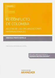 El conflicto de Colombia : acción de las organizaciones internacionales / Déborah Presta Novello ; prólogo de Antonio Blanc Altemir.. -- Cizur Menor : Thomson Reuters Aranzadi, 2020. Organizations, Colombia