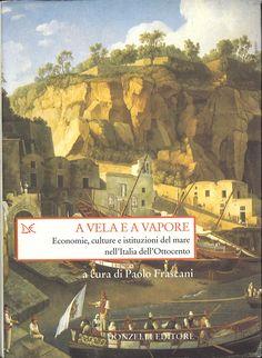 A vela e a vapore : economie, culture e istituzioni del mare nell'Italia dell'Ottocento