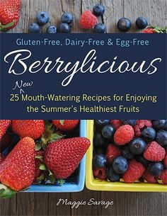 Berrylicious - 25 Brand New Dairy-Free, Gluten-Free, Egg-Free, Refined Sugar-Free Recipes!