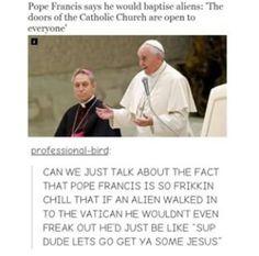 Ok but jokes aside () Pope Francis is amazing