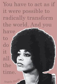 """GIRLBOSS ICONS: Iconic feminist, Angela Davis """"You have to act as if it were possible to radically transform the world. Black Lives Matter Quotes, By Any Means Necessary, Power To The People, Intersectional Feminism, Black Power, Black History, Black Panther History, Boss Babe, Powerful Women"""