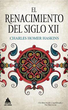 El renacimiento del siglo XII / Charles Homer Haskins ; traducción, prólogo y notas de Claudia Casanova Publicación Barcelona : Ático de los Libros, 2013