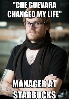 These guys are everywhere: http://runt-of-the-web.com/the-hypocritical-world-of-hipster-barista