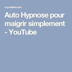 Auto Hypnose pour maigrir simplement - YouTube