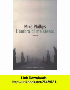 Lombra di me stesso (9788884909633) Mike Phillips , ISBN-10: 8884909635  , ISBN-13: 978-8884909633 ,  , tutorials , pdf , ebook , torrent , downloads , rapidshare , filesonic , hotfile , megaupload , fileserve