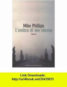 Lombra di me stesso (9788884909633) Mike Phillips , ISBN-10: 8884909635  , ISBN-13: 978-8884909633 ,  , tutorials , pdf , ebook , torrent , downloads , rapidshare , filesonic , hotfile , megaupload , fileserve