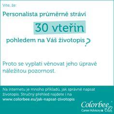 Víte, že:  Personalista průměrně stráví 30 vteřin pohledem na Váš životopis?  http://colorbee.eu/jak-napsat-zivotopis/
