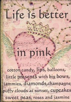 Life is better in Pink♥ I would love to make this into a poster!!