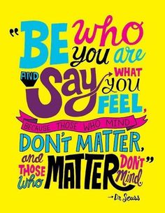 Be who you are. Say what you feel. Don't matter. And, those who matter don't mind. #DrSeuss #quotes #truth