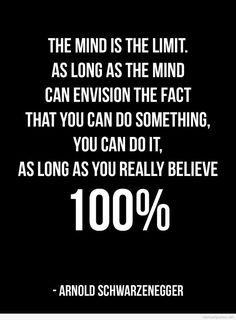 """""""The mind is the limit. As long as the mind can envision the fact that you can do something, you can do it, as long as you really believe 100%"""" - Arnold Schwarzenegger- http://allresources.info?utm_content=buffer65ef1&utm_medium=social&utm_source=pinterest.com&utm_campaign=buffer http://fitness-gym.tumblr.com/post/96195963207/fitness-gym?utm_content=buffera6079&utm_medium=social&utm_source=pinterest.com&utm_campaign=buffer #arnold #classic #motivation"""