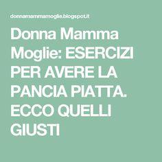 Donna Mamma Moglie: ESERCIZI PER AVERE LA PANCIA PIATTA. ECCO QUELLI GIUSTI