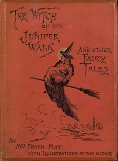 'The Witch of the Juniper Walk and Other Fairy Tales' - by Mrs. Frank May - (old, vintage Halloween book, cover)