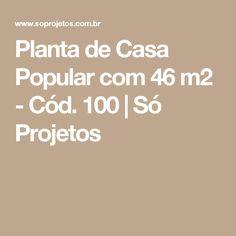 Planta de Casa Popular com 46 m2 - Cód. 100   Só Projetos