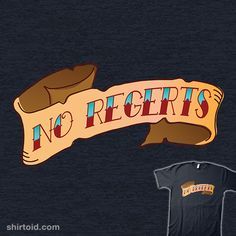 The Cheap(er) Tattoo | Shirtoid #noregerts #noregrets #pascualino #tattoo #typographic