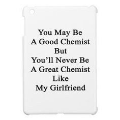 You May Be A Good Chemist But You'll Never Be A Gr iPad Mini Covers